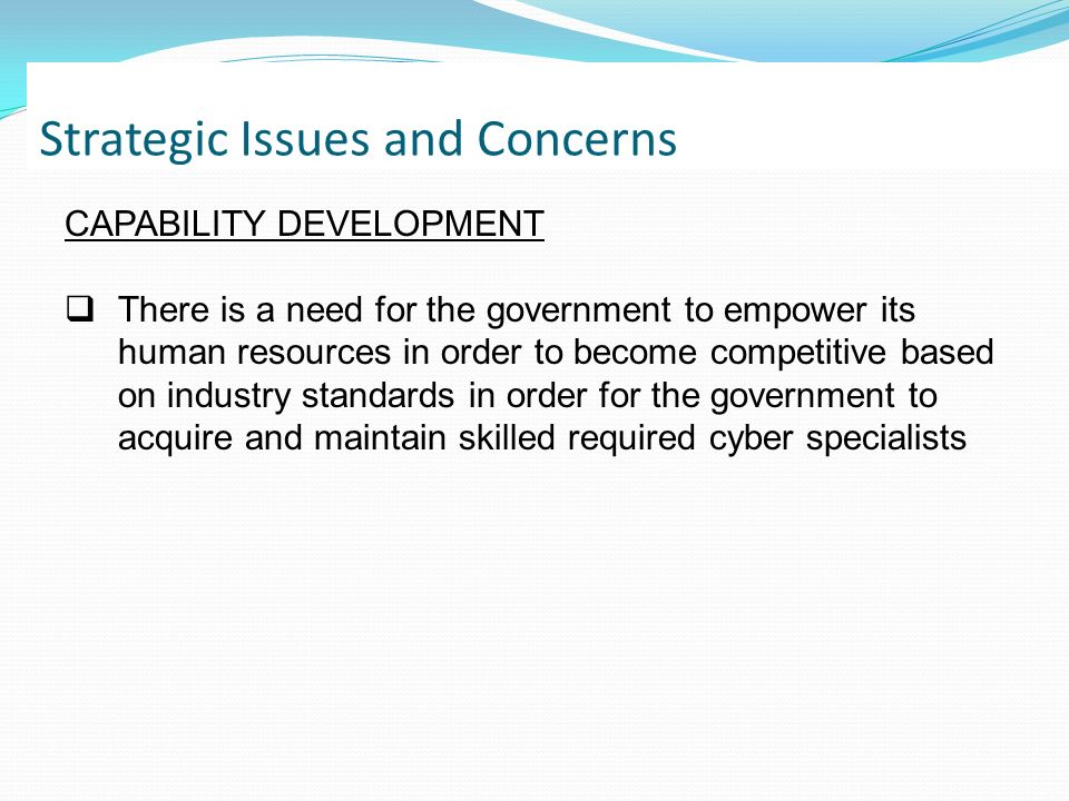 Issues and Concerns CAPABILITY DEVELOPMENT There is a need for the government to empower its human resources in order to become competitive based on i