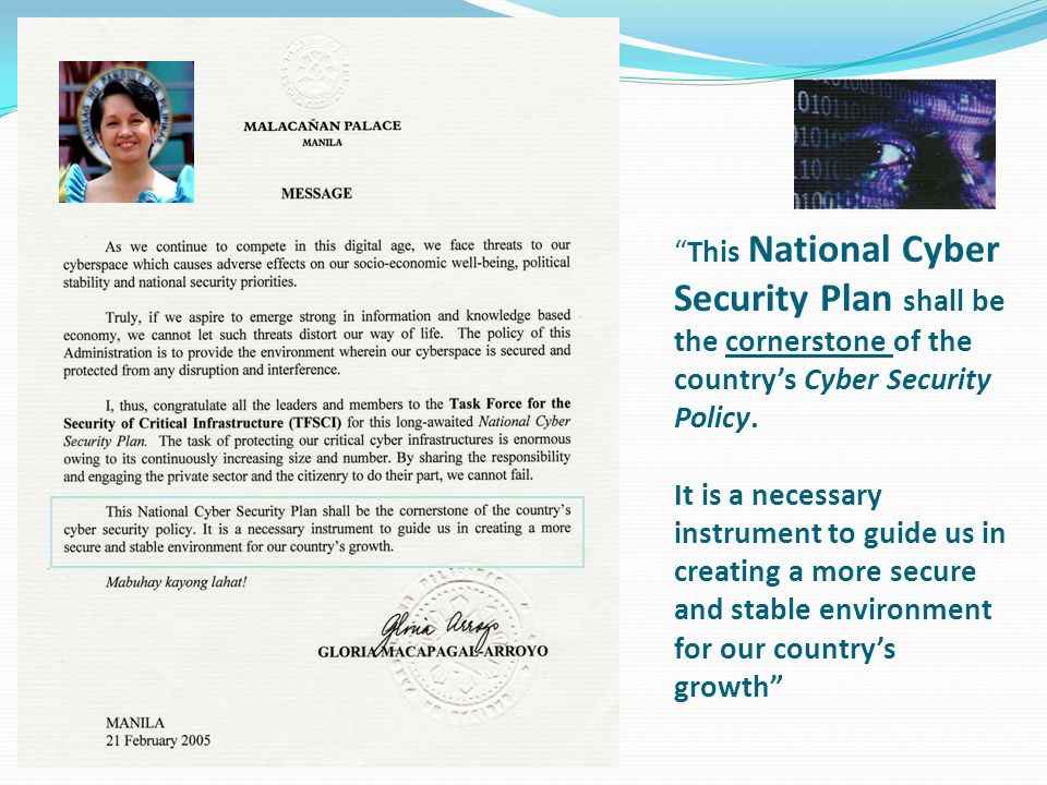 This National Cyber Security Plan shall be the cornerstone of the countrys Cyber Security Policy. It is a necessary instrument to guide us in creating