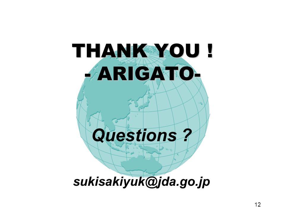 12 THANK YOU ! - ARIGATO- Questions sukisakiyuk@jda.go.jp