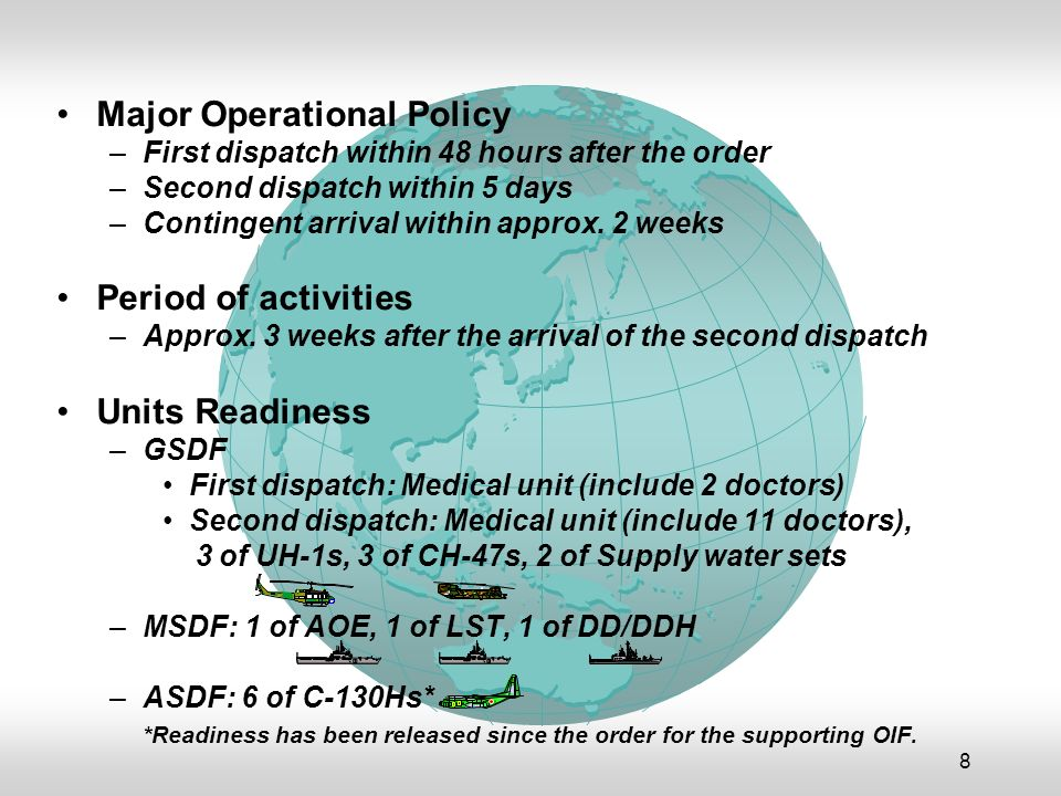 8 Major Operational Policy –First dispatch within 48 hours after the order –Second dispatch within 5 days –Contingent arrival within approx.