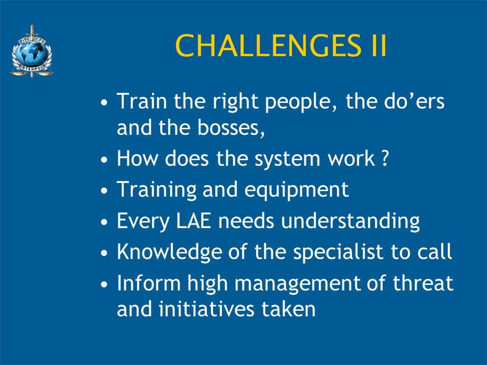CHALLENGES II Train the right people, the doers and the bosses, How does the system work .