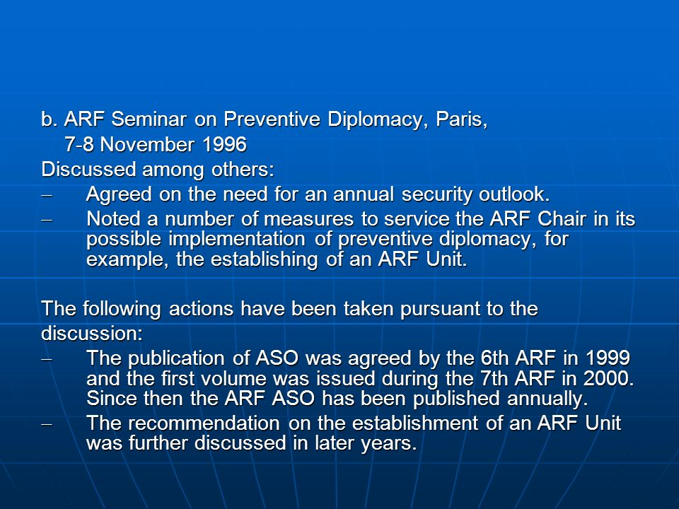 b. ARF Seminar on Preventive Diplomacy, Paris, 7-8 November 1996 7-8 November 1996 Discussed among others: Agreed on the need for an annual security o