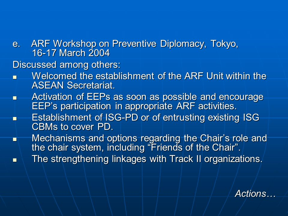 e. ARF Workshop on Preventive Diplomacy, Tokyo, 16-17 March 2004 Discussed among others: Welcomed the establishment of the ARF Unit within the ASEAN S