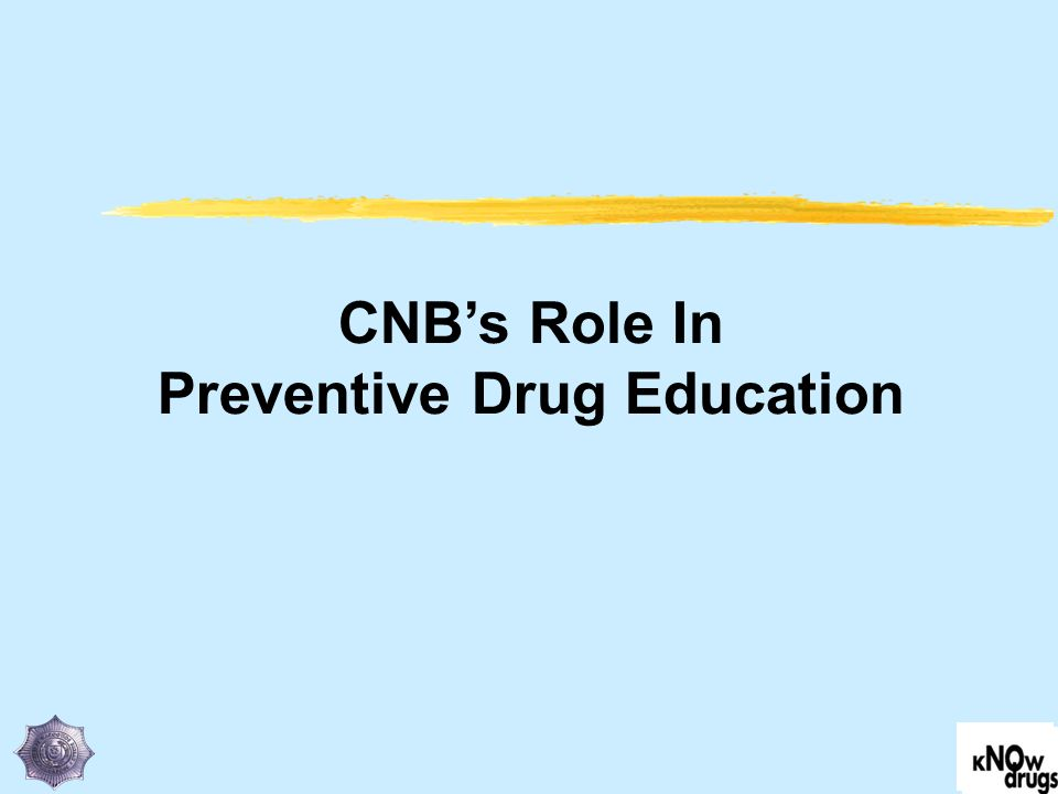 CNBs Role In Preventive Drug Education