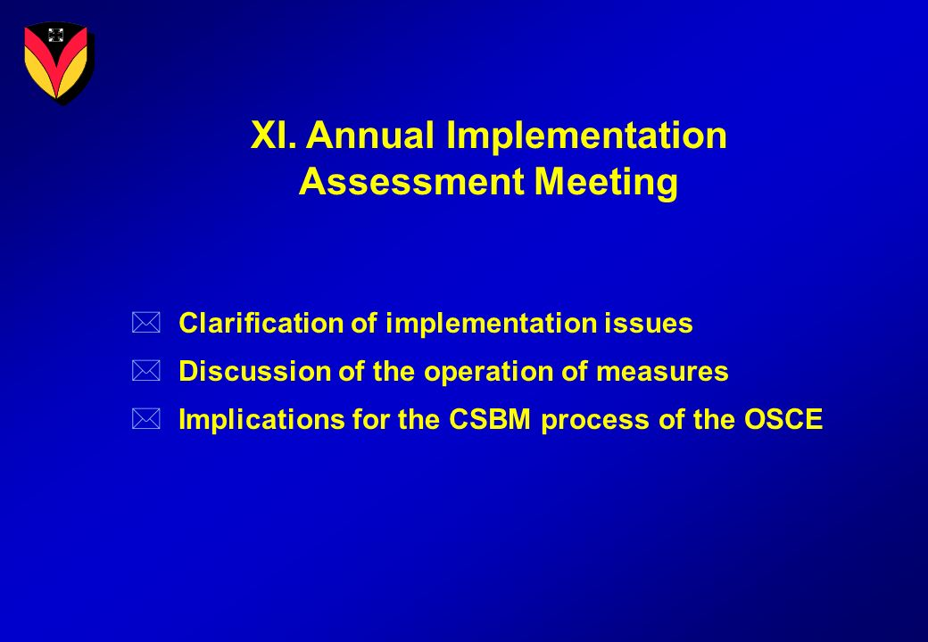 XI. Annual Implementation Assessment Meeting * Clarification of implementation issues * Discussion of the operation of measures * Implications for the