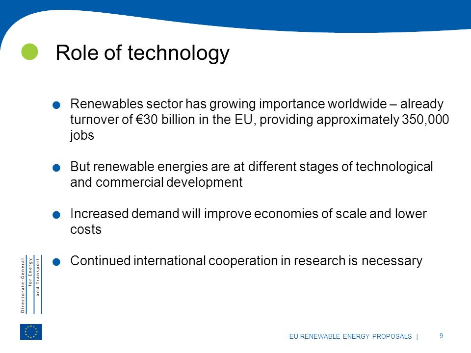 | 9 EU RENEWABLE ENERGY PROPOSALS Role of technology. Renewables sector has growing importance worldwide – already turnover of 30 billion in the EU, p