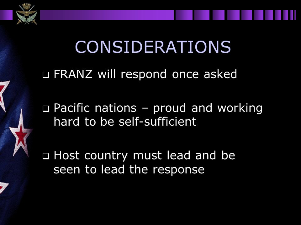 CONSIDERATIONS FRANZ will respond once asked Pacific nations – proud and working hard to be self-sufficient Host country must lead and be seen to lead