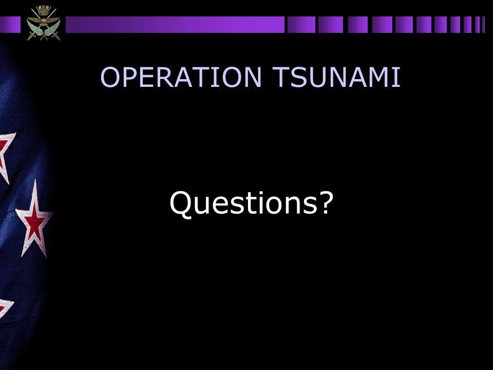 OPERATION TSUNAMI Questions?
