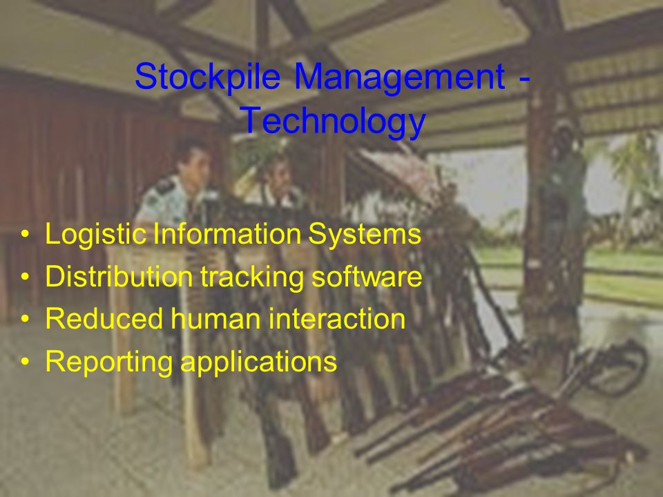 Stockpile Management - Technology Logistic Information Systems Distribution tracking software Reduced human interaction Reporting applications