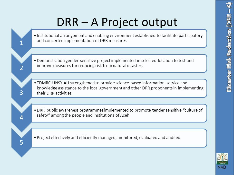 DRR-A Project To make disaster risk reduction a normal part of the local level development process established in core functions of Acehs local government agencies, its public and private partners, local communities and families.