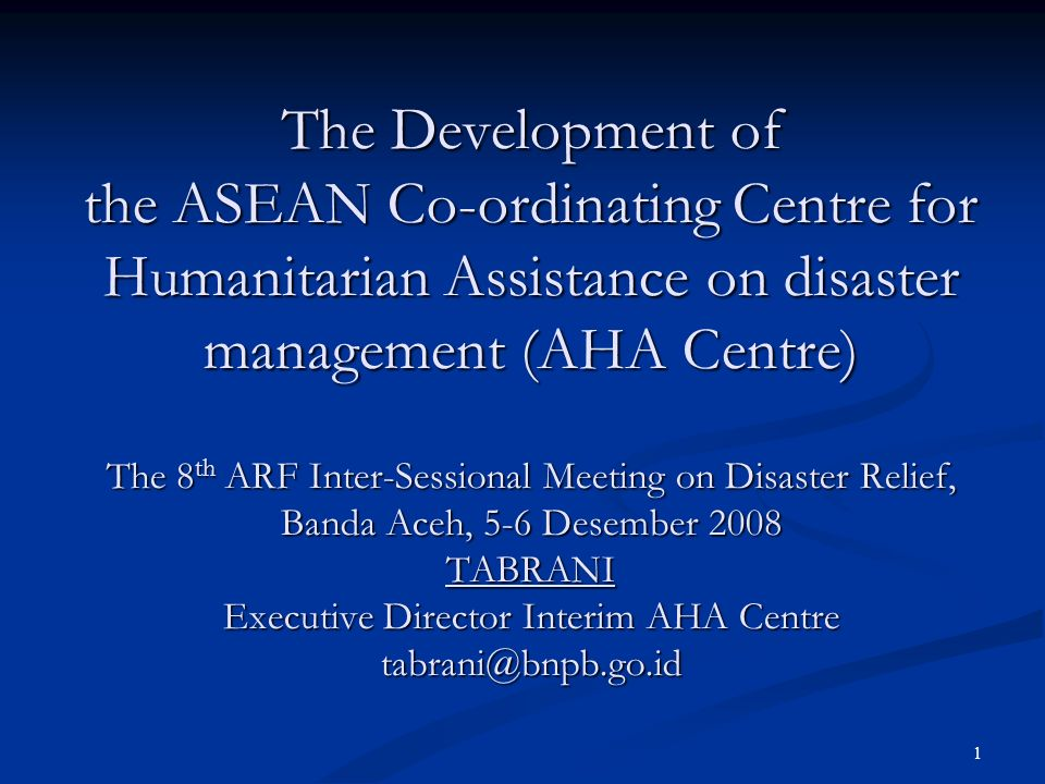 1 The Development of the ASEAN Co-ordinating Centre for Humanitarian Assistance on disaster management (AHA Centre) The 8 th ARF Inter-Sessional Meeti