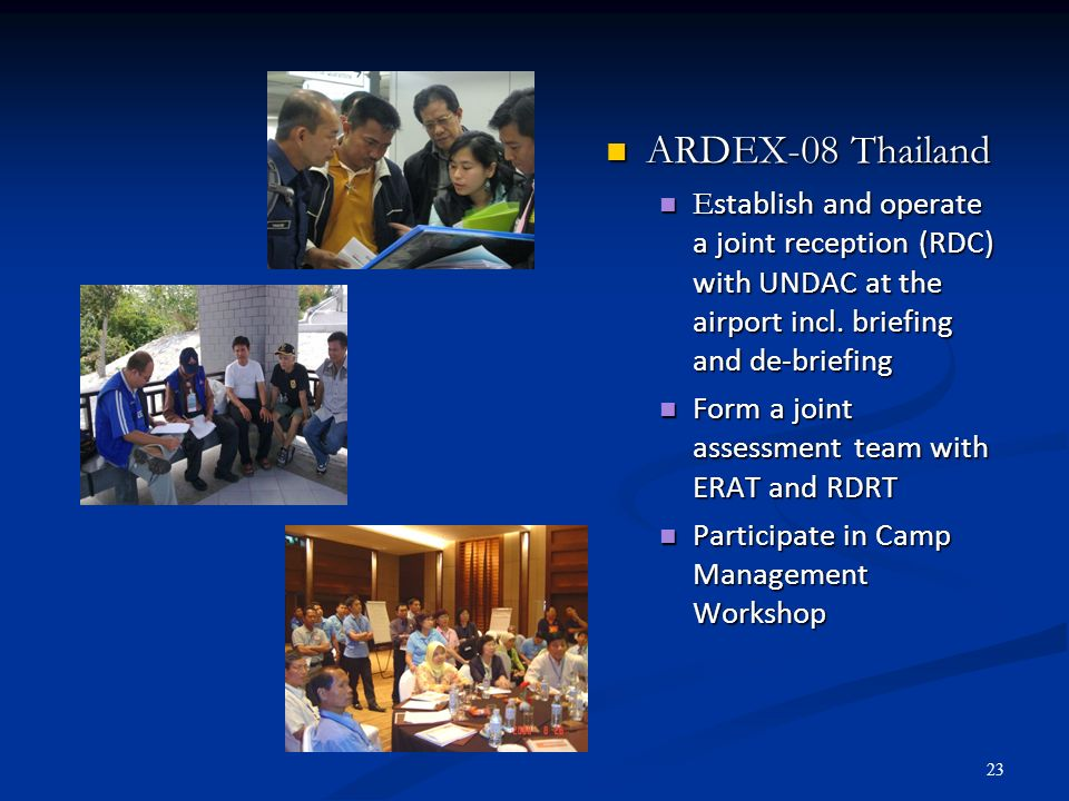 23 ARDEX-08 Thailand ARDEX-08 Thailand E stablish and operate a joint reception (RDC) with UNDAC at the airport incl. briefing and de-briefing E stabl