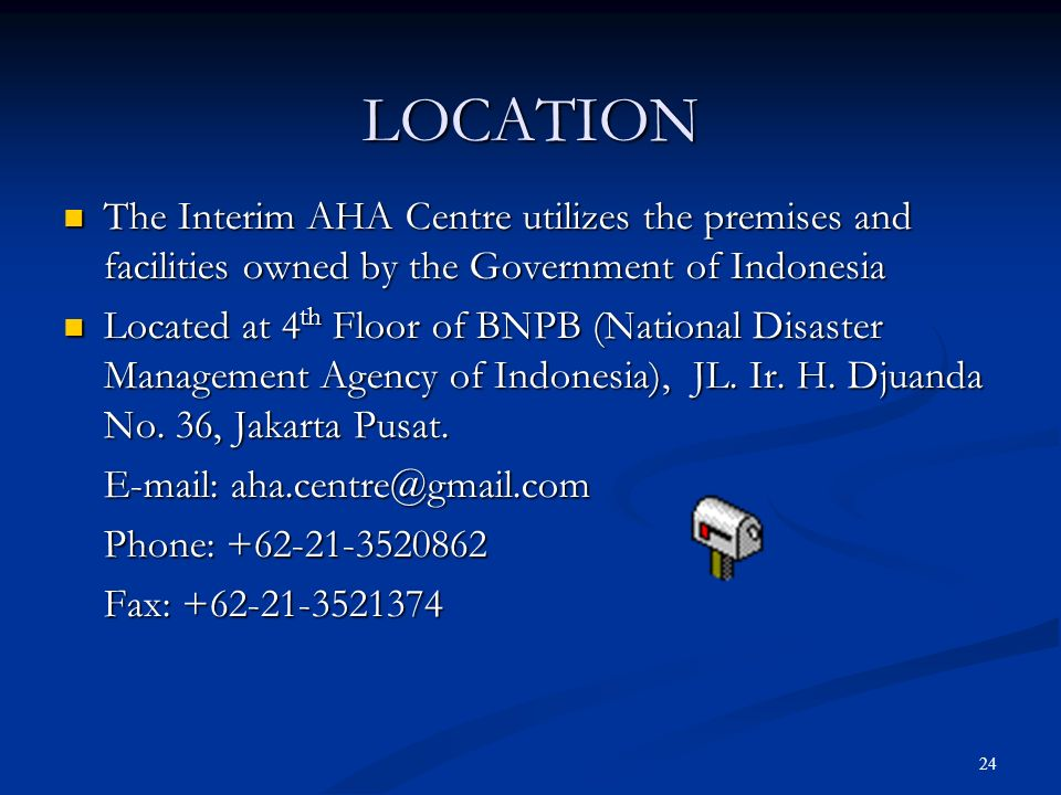 24 LOCATION The Interim AHA Centre utilizes the premises and facilities owned by the Government of Indonesia The Interim AHA Centre utilizes the premi