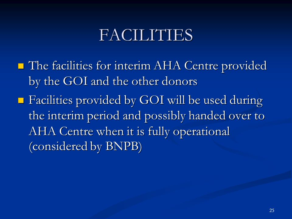 25 FACILITIES The facilities for interim AHA Centre provided by the GOI and the other donors The facilities for interim AHA Centre provided by the GOI