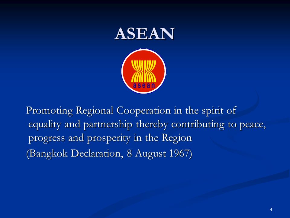4 ASEAN Promoting Regional Cooperation in the spirit of equality and partnership thereby contributing to peace, progress and prosperity in the Region