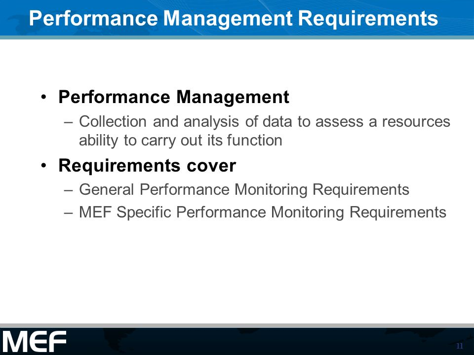 11 Performance Management Requirements Performance Management –Collection and analysis of data to assess a resources ability to carry out its function