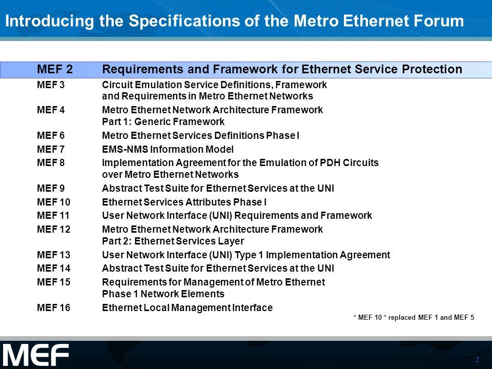 2 * MEF 10 * replaced MEF 1 and MEF 5 MEF 2 Requirements and Framework for Ethernet Service Protection MEF 3Circuit Emulation Service Definitions, Fra