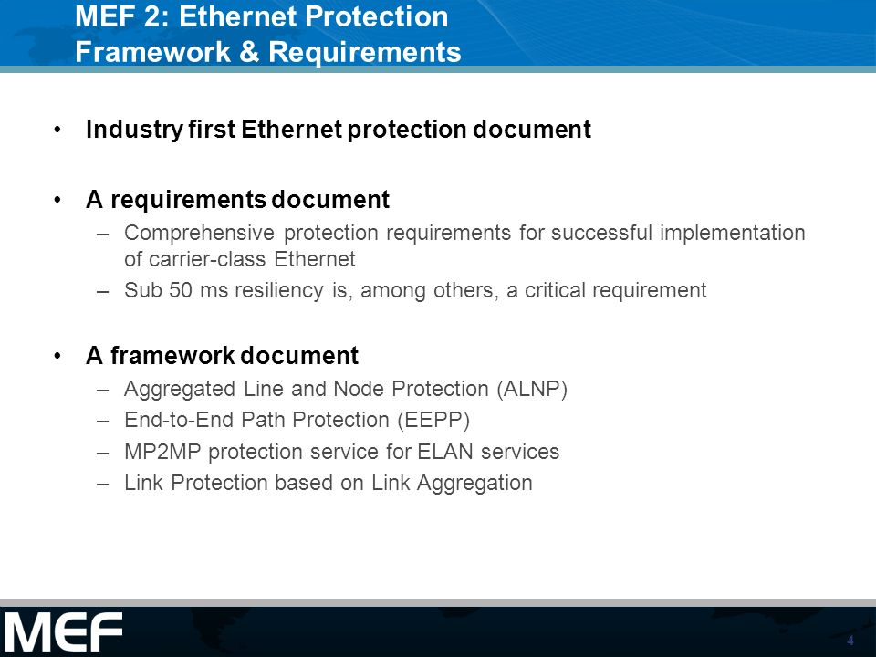 5 MEF Protection Framework MEF 2 Defines a broad frame work for hop by hop and end to end service level protection –It defines a standardized list of terms to enable SLAs to be well defined around protection events –It allows the MEN to leverage any underlying transport layer protection type if it can enable end to end service protection