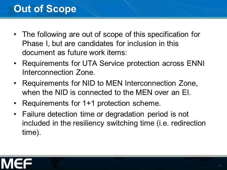 11 Out of Scope The following are out of scope of this specification for Phase I, but are candidates for inclusion in this document as future work ite