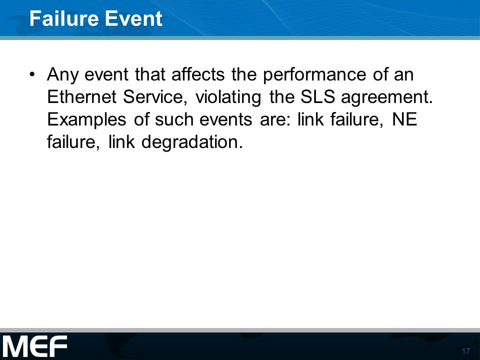 17 Failure Event Any event that affects the performance of an Ethernet Service, violating the SLS agreement.