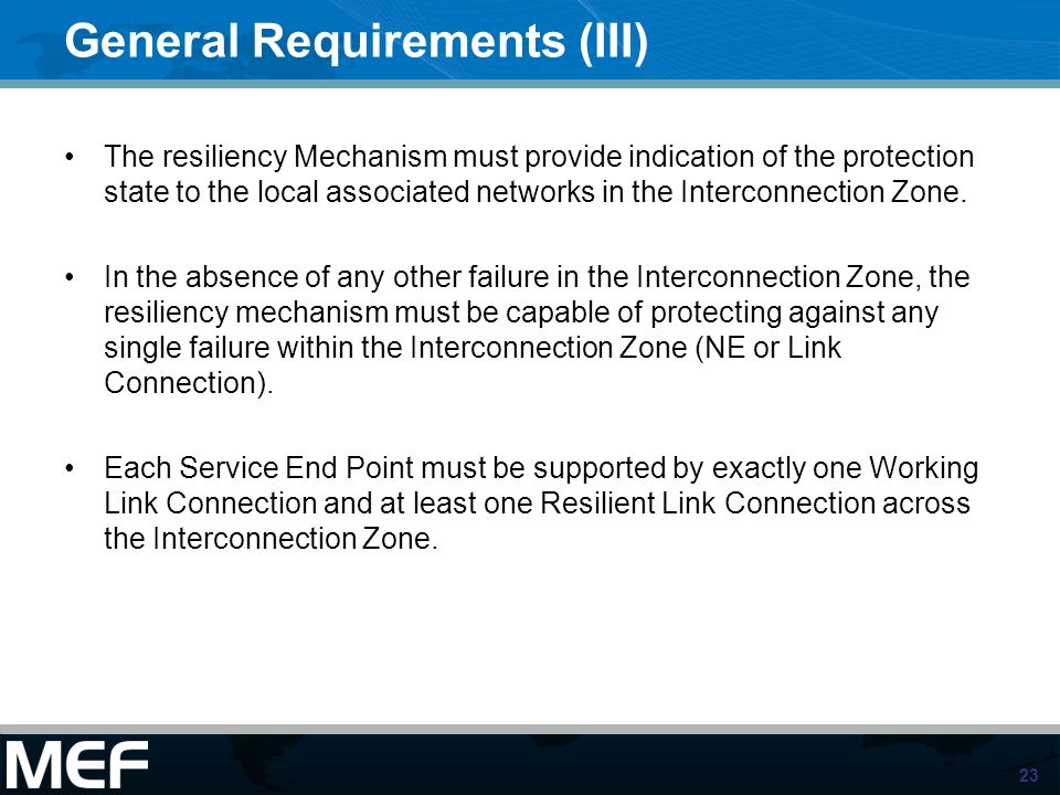 23 General Requirements (III) The resiliency Mechanism must provide indication of the protection state to the local associated networks in the Interconnection Zone.