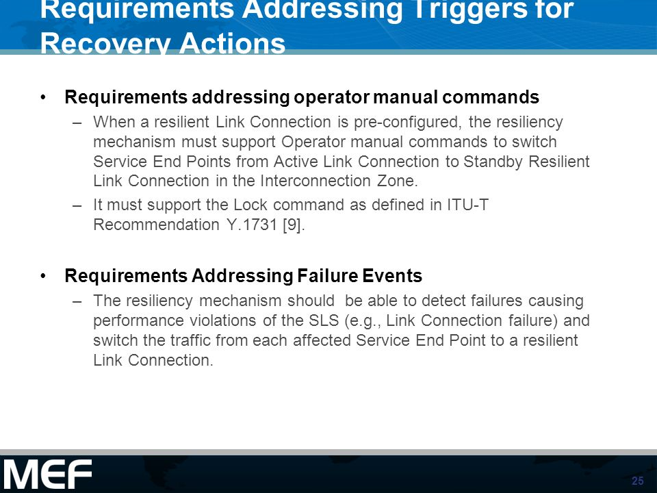 25 Requirements Addressing Triggers for Recovery Actions Requirements addressing operator manual commands –When a resilient Link Connection is pre-con