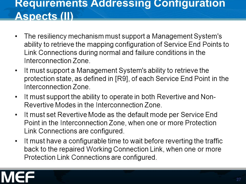27 Requirements Addressing Configuration Aspects (II) The resiliency mechanism must support a Management System's ability to retrieve the mapping conf