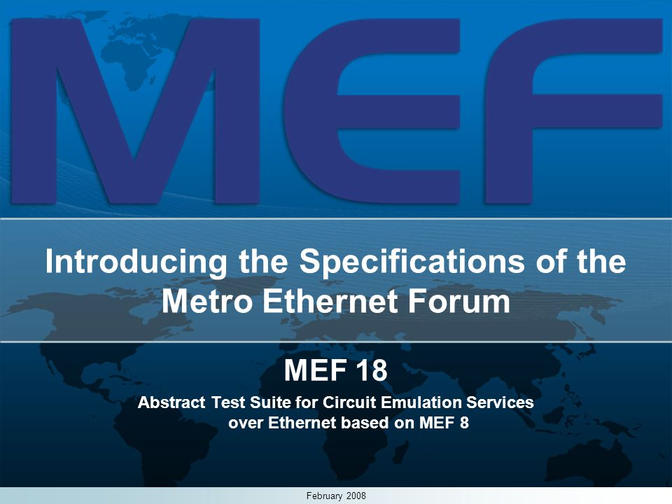 1 Introducing the Specifications of the Metro Ethernet Forum MEF 18 Abstract Test Suite for Circuit Emulation Services over Ethernet based on MEF 8 Fe