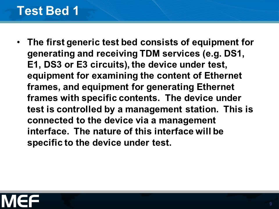 9 Test Bed 1 The first generic test bed consists of equipment for generating and receiving TDM services (e.g. DS1, E1, DS3 or E3 circuits), the device