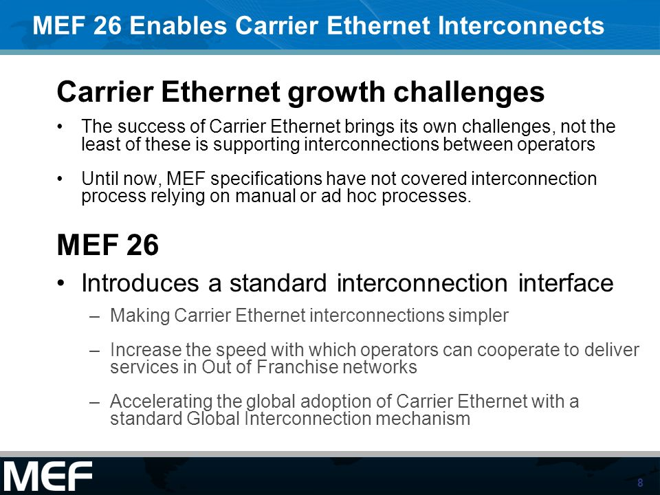 8 Carrier Ethernet growth challenges The success of Carrier Ethernet brings its own challenges, not the least of these is supporting interconnections