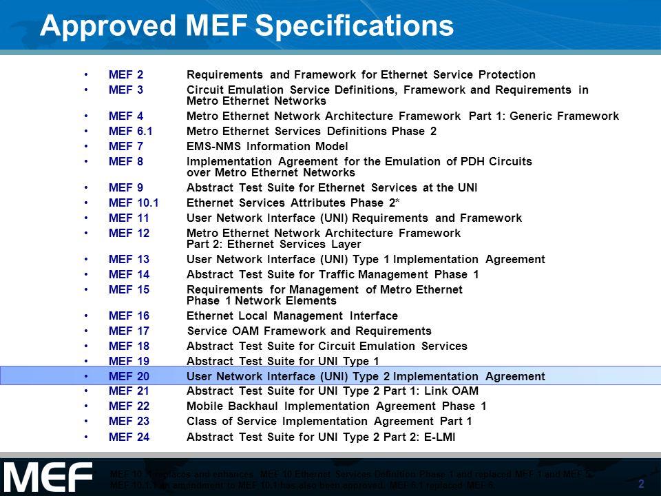 2 MEF 2 Requirements and Framework for Ethernet Service Protection MEF 3Circuit Emulation Service Definitions, Framework and Requirements in Metro Eth