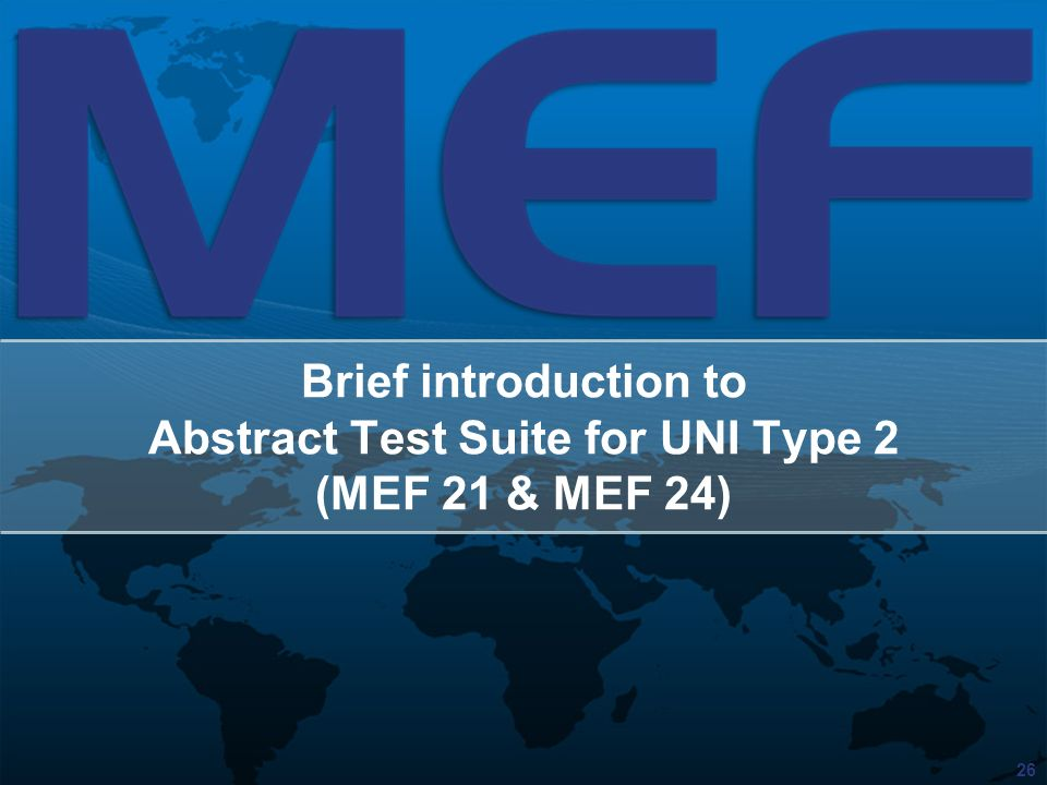 26 Brief introduction to Abstract Test Suite for UNI Type 2 (MEF 21 & MEF 24)
