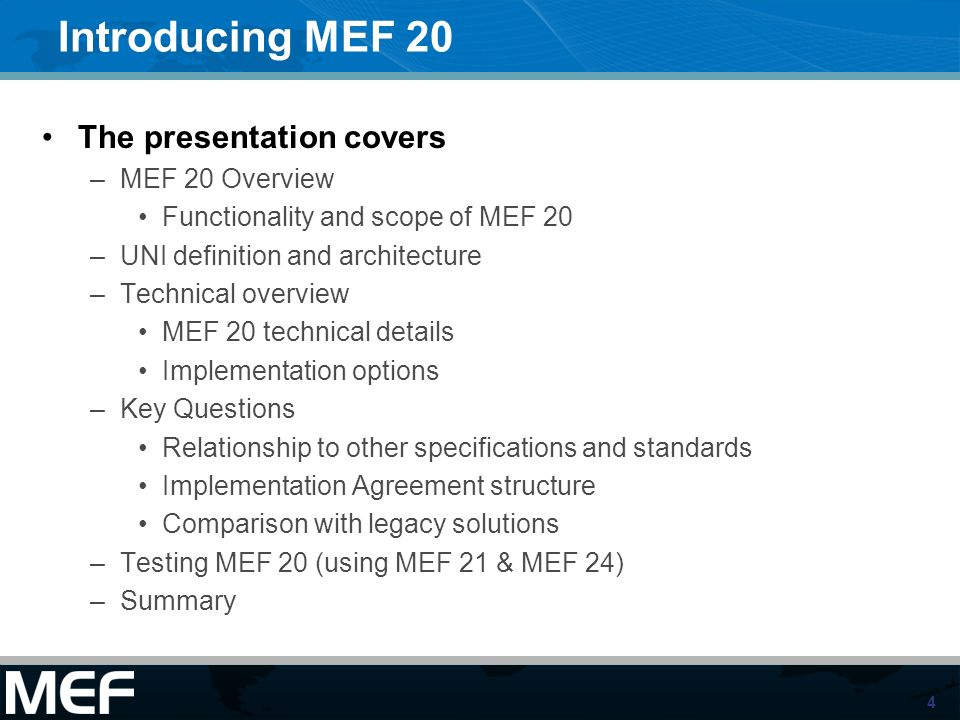 4 Introducing MEF 20 The presentation covers –MEF 20 Overview Functionality and scope of MEF 20 –UNI definition and architecture –Technical overview M