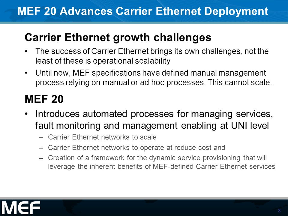 8 MEF 20 Advances Carrier Ethernet Deployment Carrier Ethernet growth challenges The success of Carrier Ethernet brings its own challenges, not the le