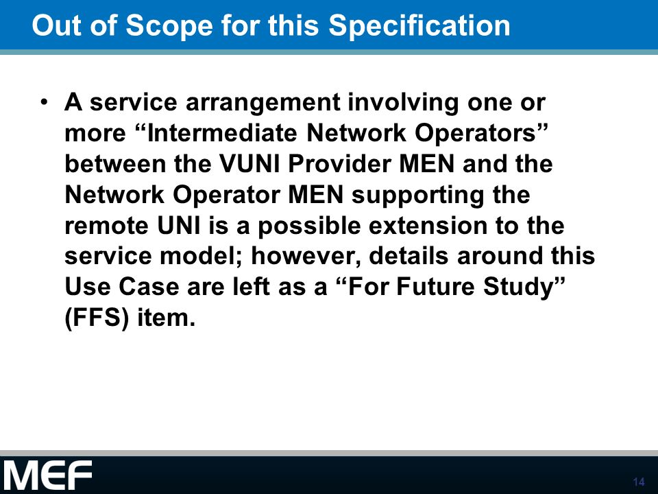 14 A service arrangement involving one or more Intermediate Network Operators between the VUNI Provider MEN and the Network Operator MEN supporting th