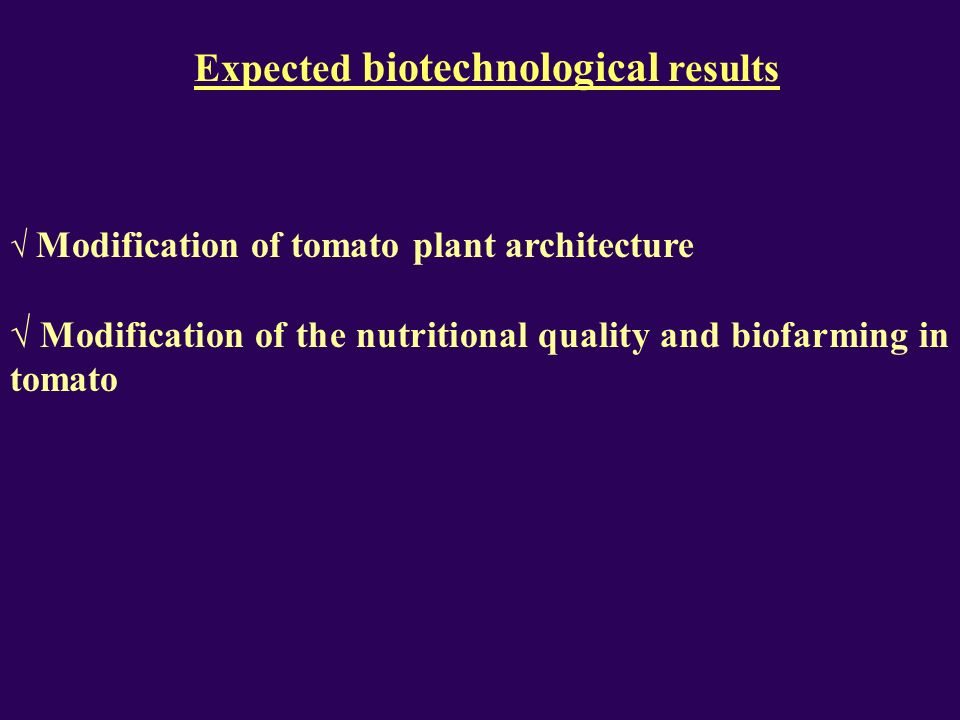 Expected biotechnological results Modification of tomato plant architecture Modification of the nutritional quality and biofarming in tomato