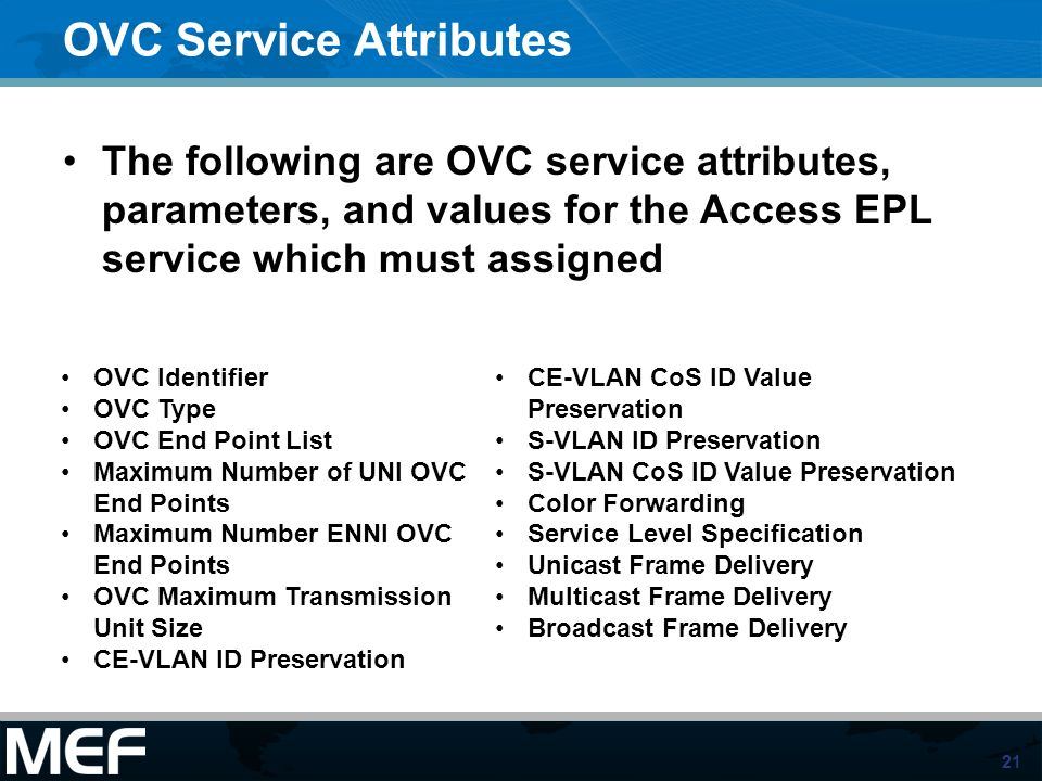 21 OVC Service Attributes The following are OVC service attributes, parameters, and values for the Access EPL service which must assigned OVC Identifi