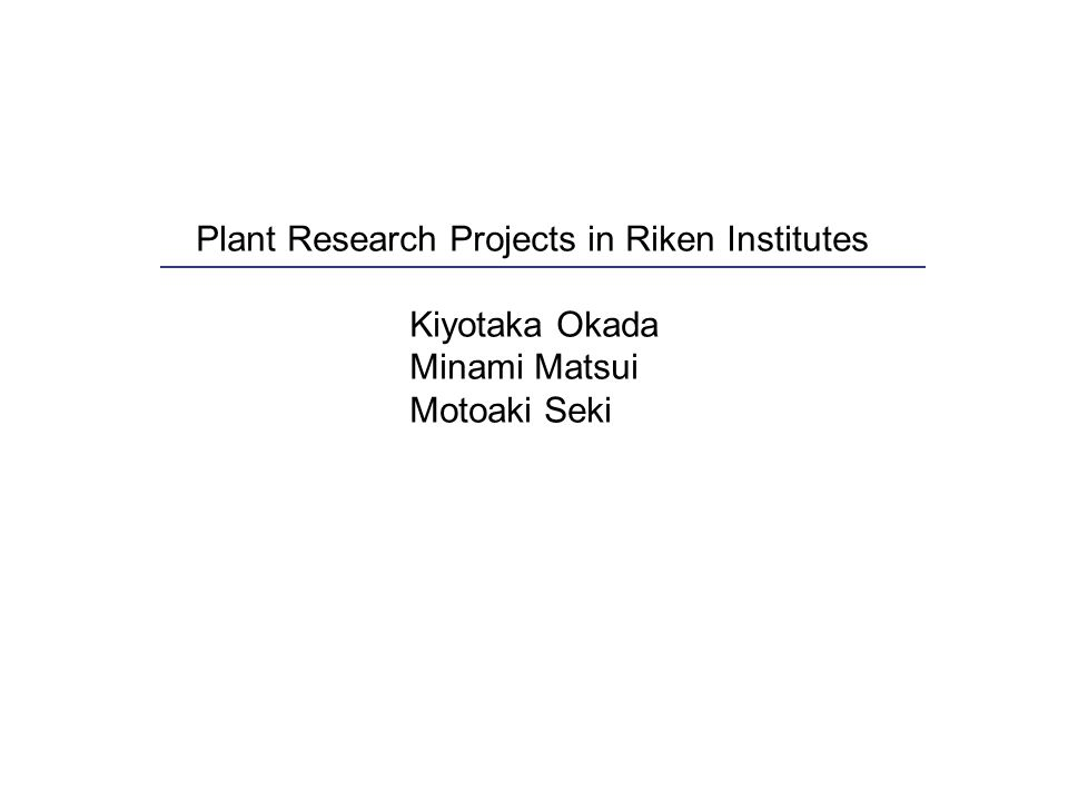 Plant Research Projects in Riken Institutes Kiyotaka Okada Minami Matsui Motoaki Seki