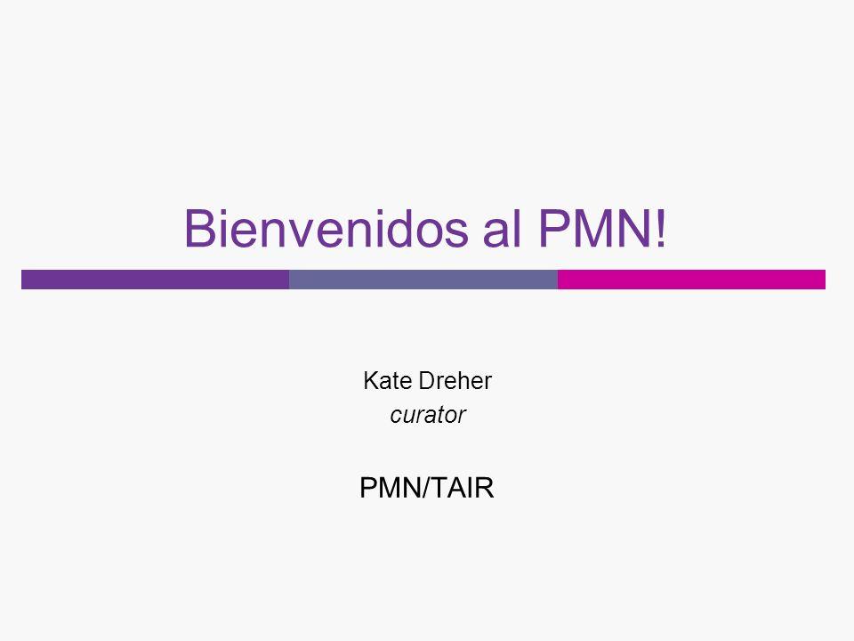 Bienvenidos al PMN! Kate Dreher curator PMN/TAIR