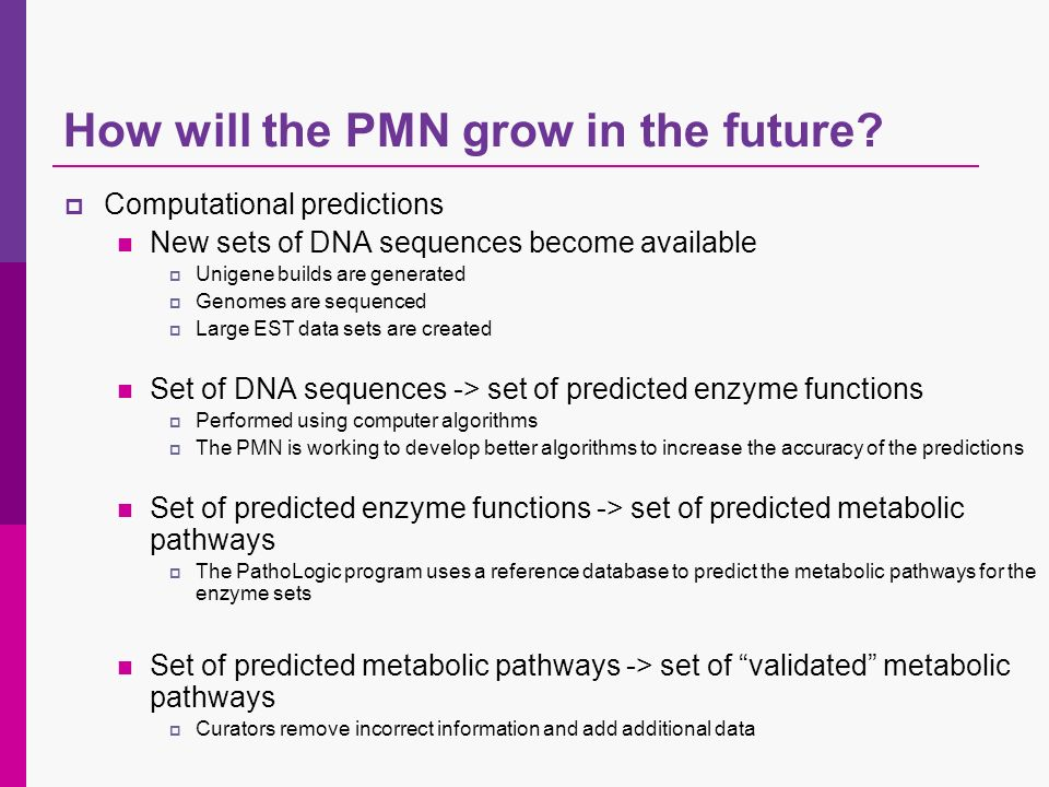 How will the PMN grow in the future? Computational predictions New sets of DNA sequences become available Unigene builds are generated Genomes are seq