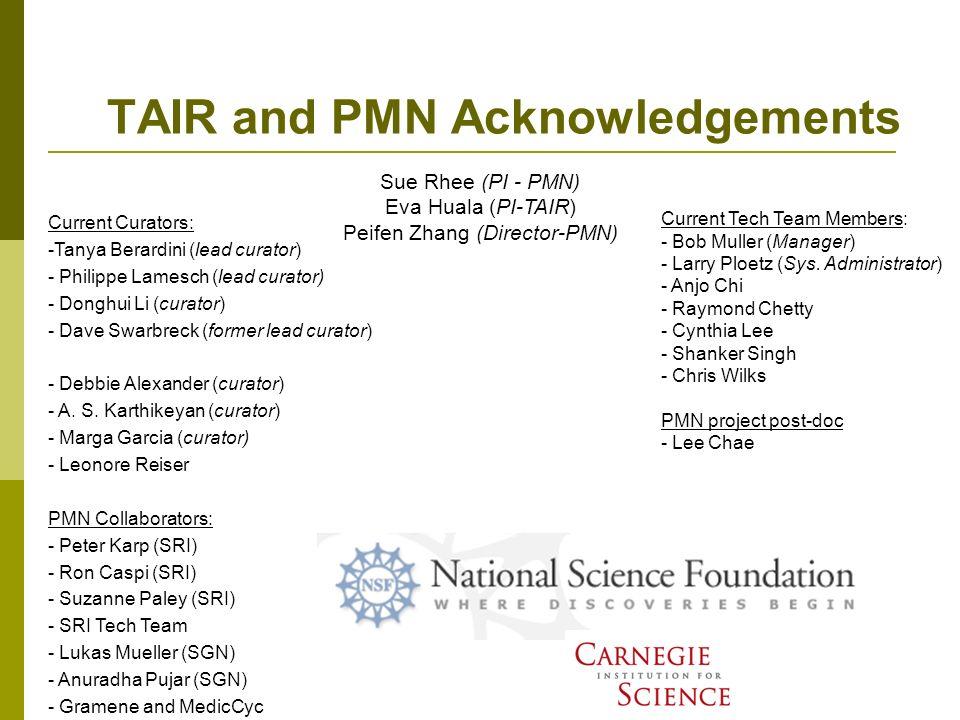 TAIR and PMN Acknowledgements Current Curators: -Tanya Berardini (lead curator) - Philippe Lamesch (lead curator) - Donghui Li (curator) - Dave Swarbr