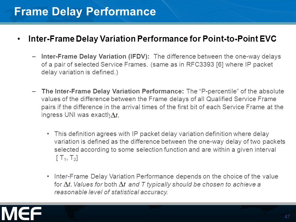 47 Frame Delay Performance Inter-Frame Delay Variation Performance for Point-to-Point EVC –Inter-Frame Delay Variation (IFDV): The difference between