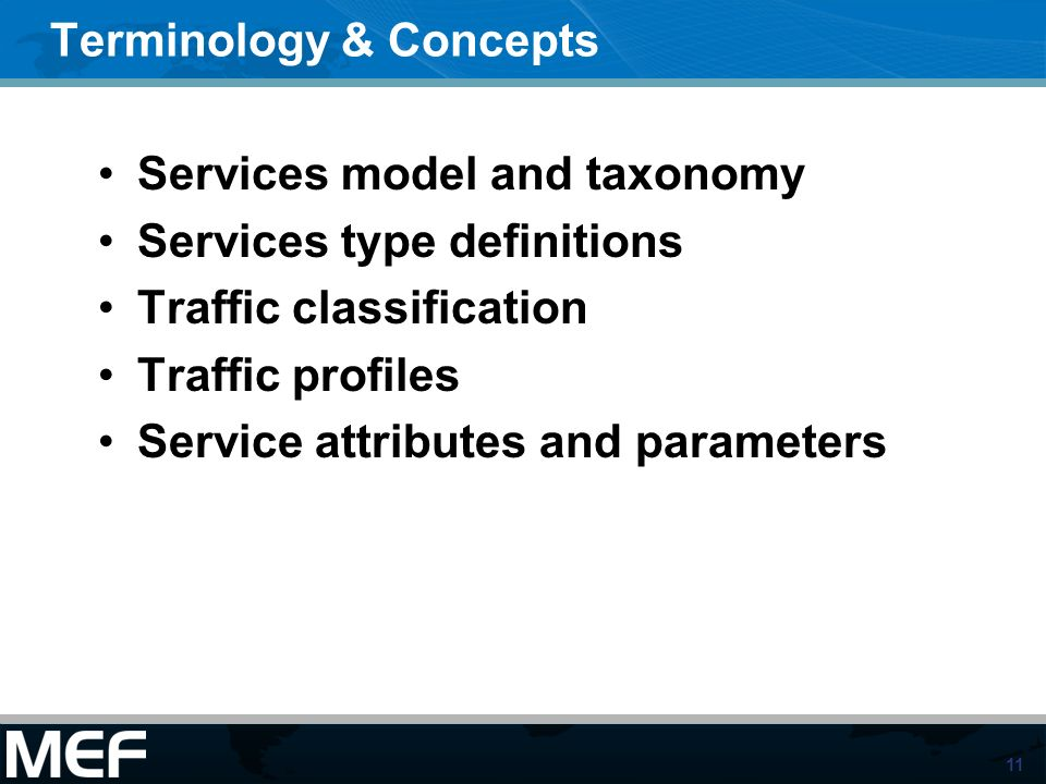 11 Terminology & Concepts Services model and taxonomy Services type definitions Traffic classification Traffic profiles Service attributes and paramet