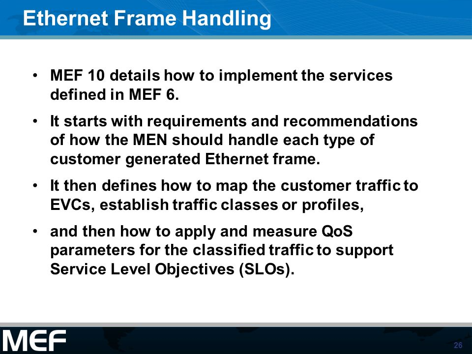 26 Ethernet Frame Handling MEF 10 details how to implement the services defined in MEF 6. It starts with requirements and recommendations of how the M
