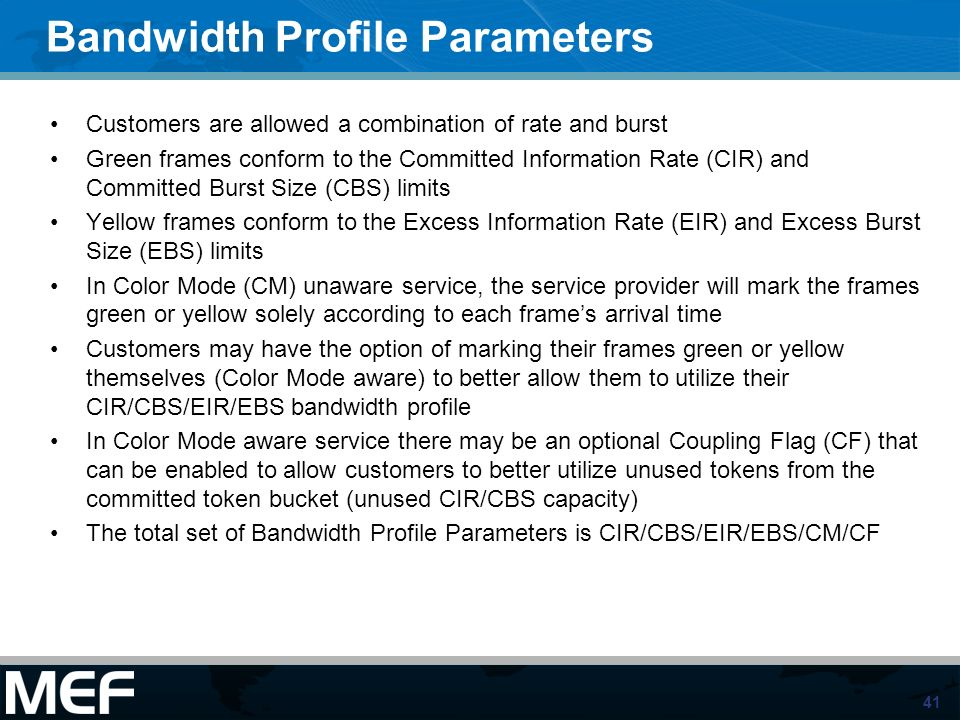 41 Bandwidth Profile Parameters Customers are allowed a combination of rate and burst Green frames conform to the Committed Information Rate (CIR) and