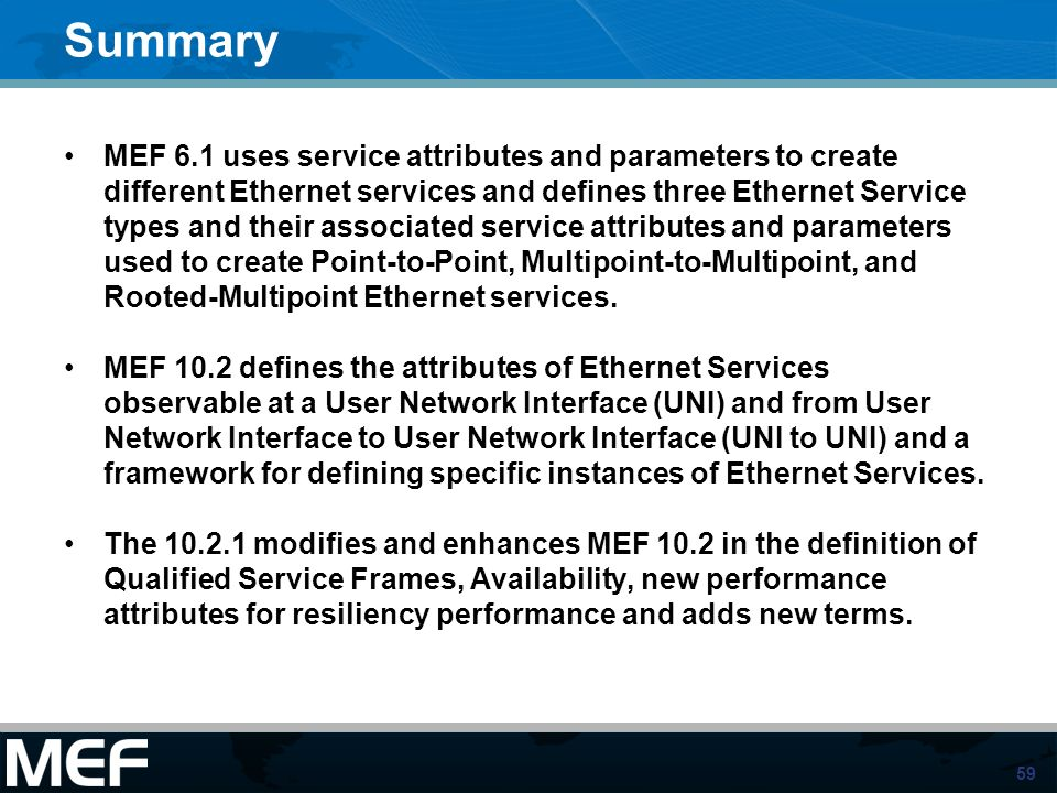 59 Summary MEF 6.1 uses service attributes and parameters to create different Ethernet services and defines three Ethernet Service types and their ass