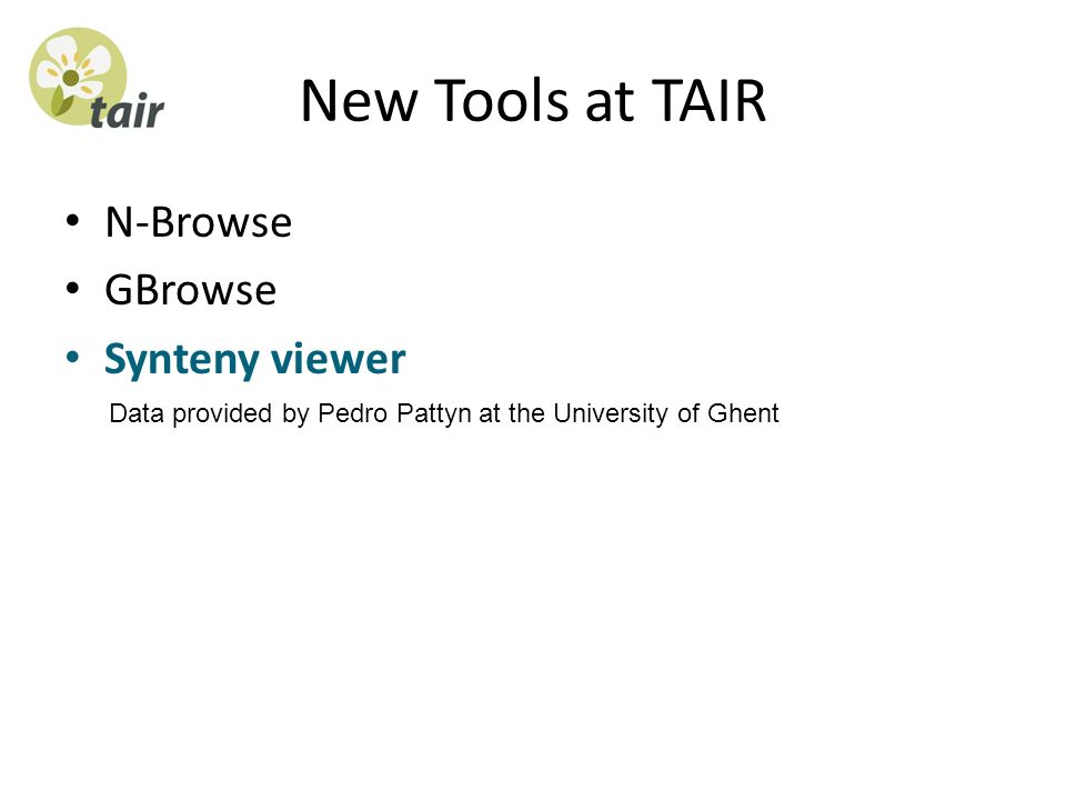 New Tools at TAIR N-Browse GBrowse Synteny viewer Data provided by Pedro Pattyn at the University of Ghent