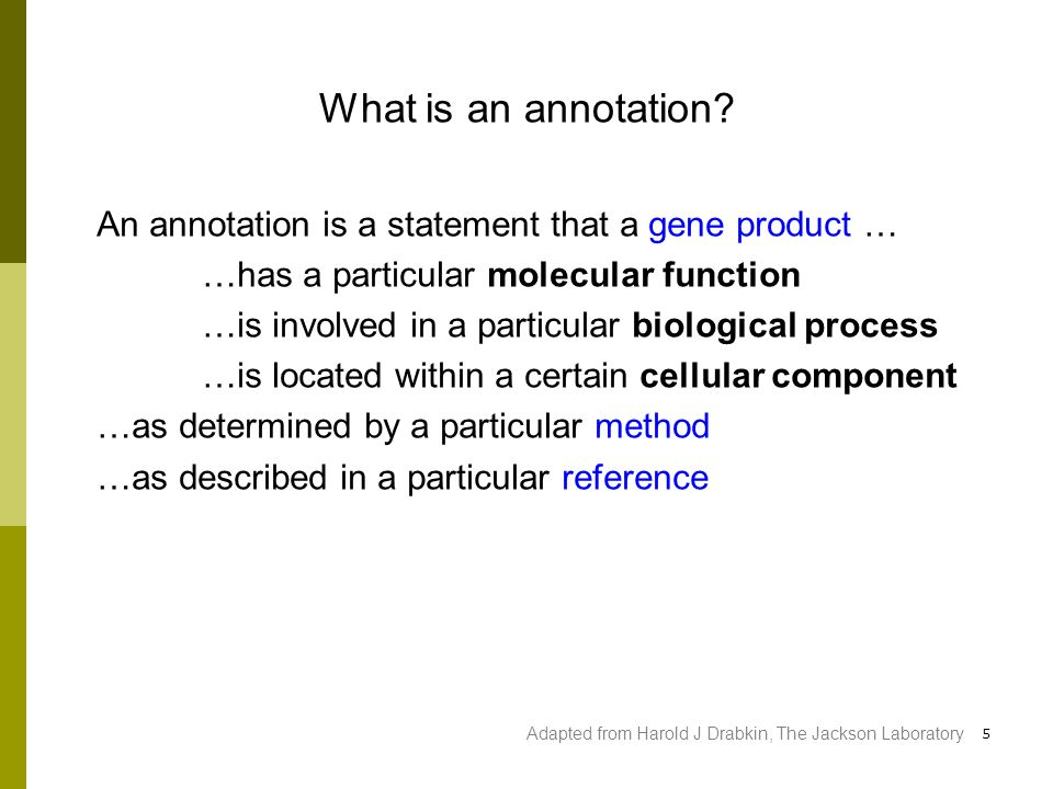 5 An annotation is a statement that a gene product … …has a particular molecular function …is involved in a particular biological process …is located