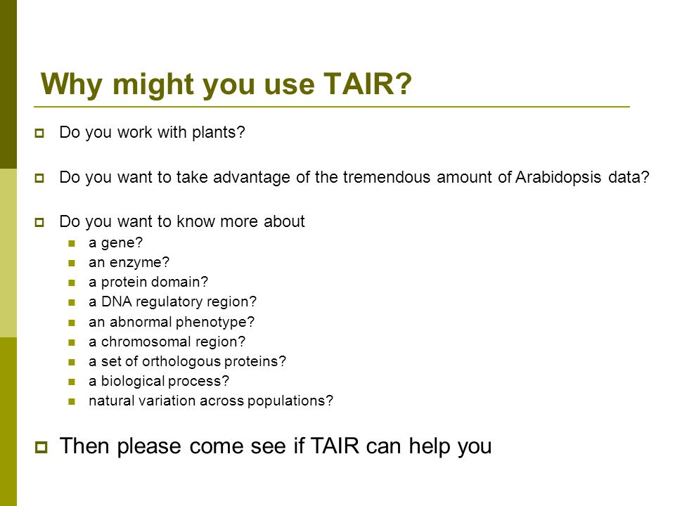 Why might you use TAIR. Do you work with plants.