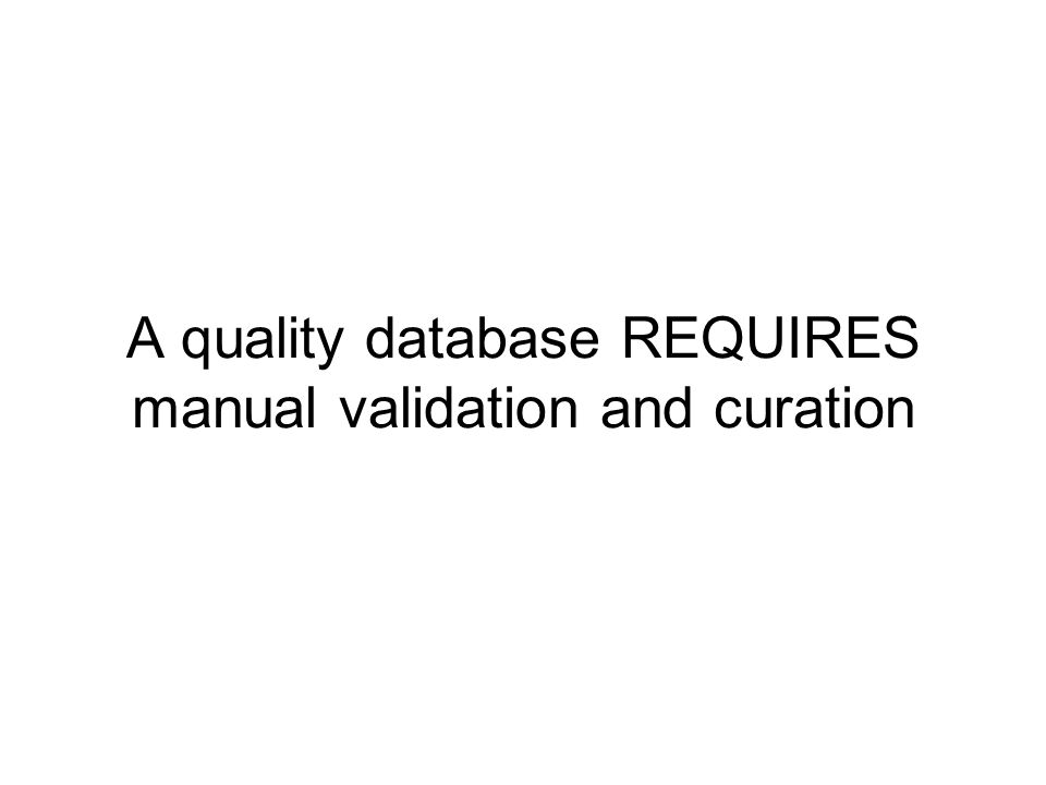 A quality database REQUIRES manual validation and curation